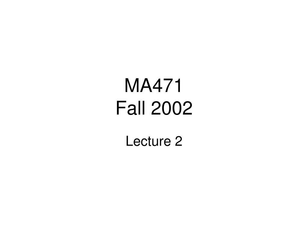 ma471 fall 2002 l.