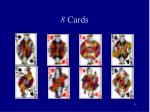 8 cards