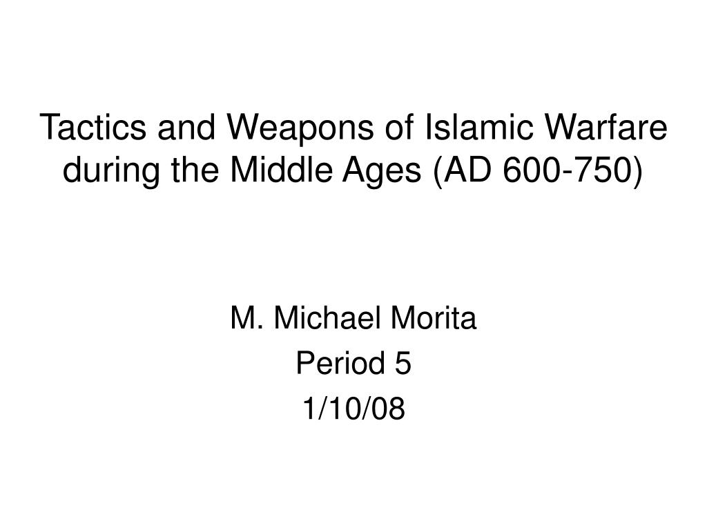 tactics and weapons of islamic warfare during the middle ages ad 600 750 l.