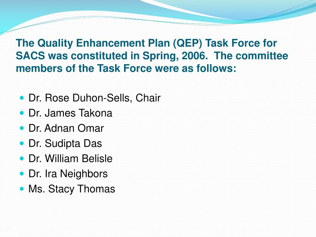 The Quality Enhancement Plan (QEP) Task Force for SACS was constituted in Spring, 2006.  The committee members of the Task Force were as follows: