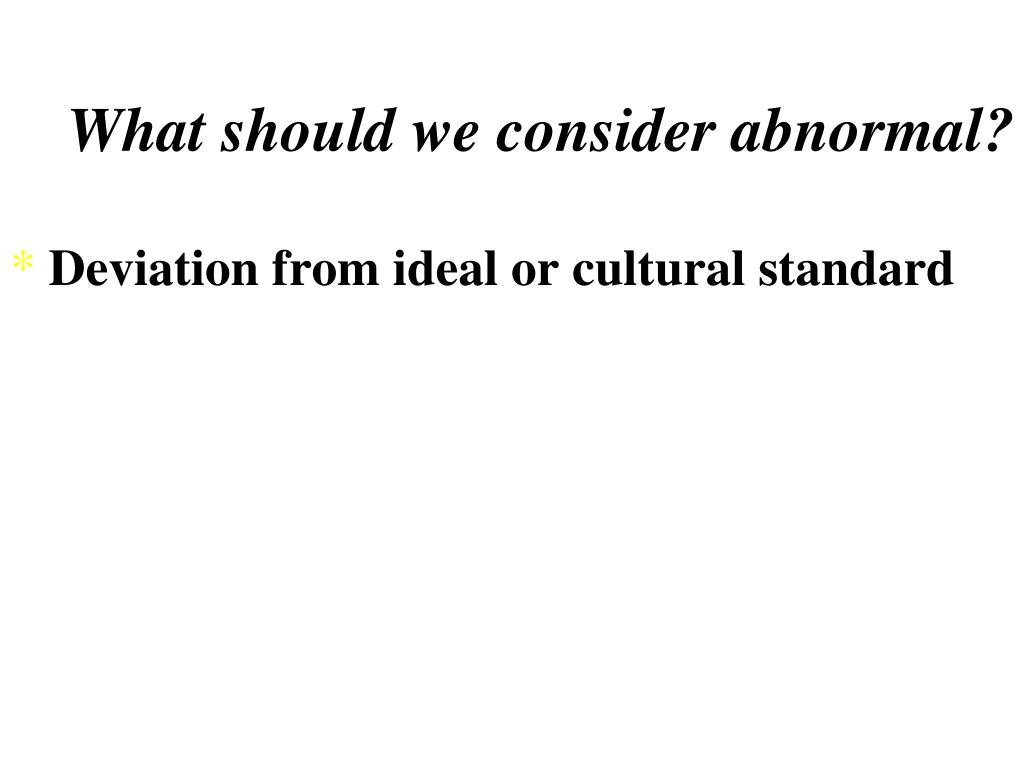 What should we consider abnormal?
