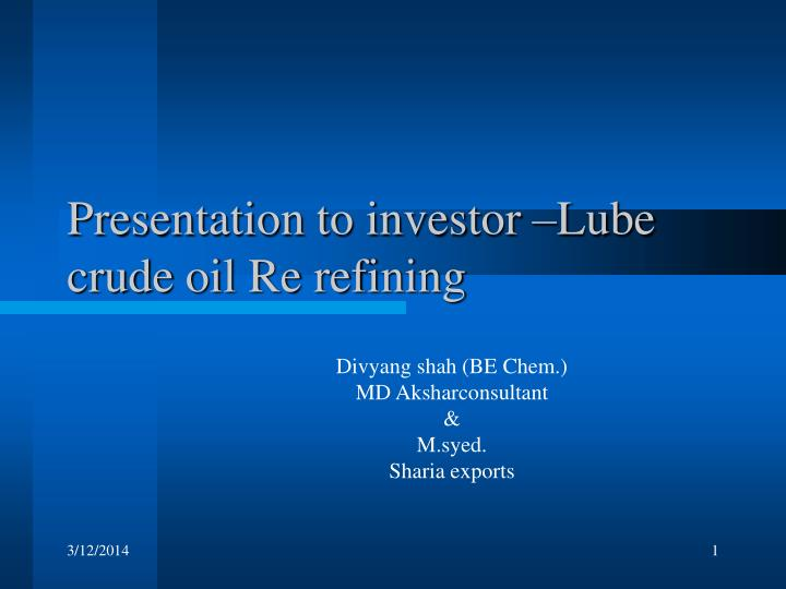 Presentation to investor lube crude oil re refining