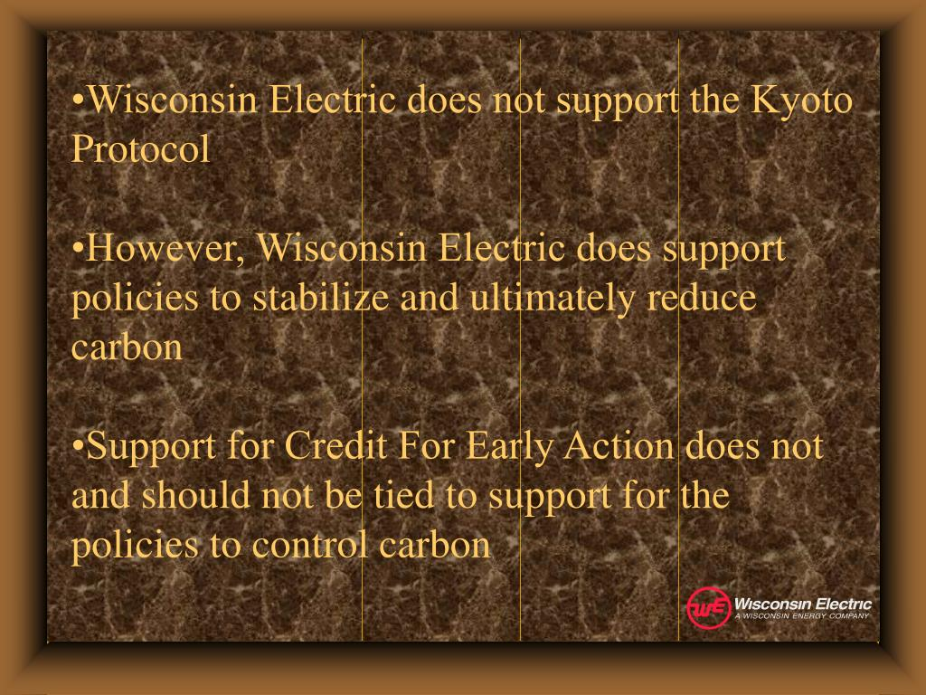 •Wisconsin Electric does not support the Kyoto Protocol