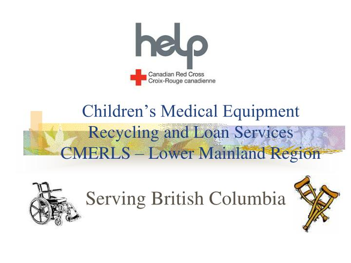 children s medical equipment recycling and loan services cmerls lower mainland region n.