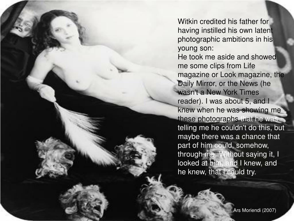 Witkin credited his father for having instilled his own latent photographic ambitions in his young son: