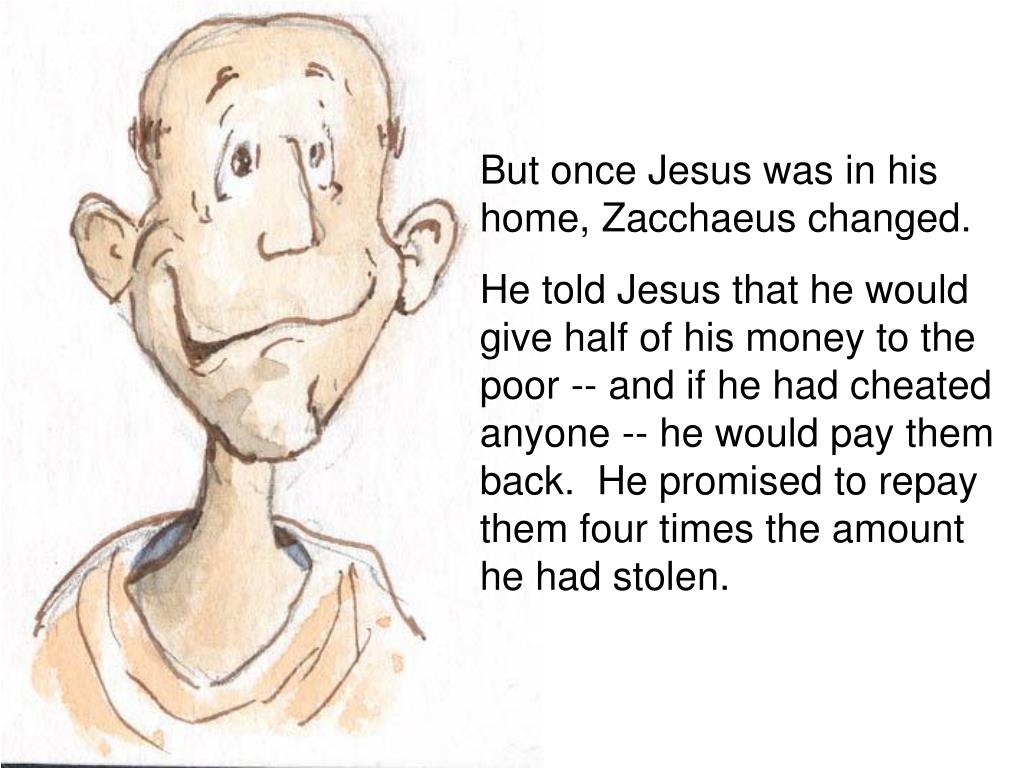 But once Jesus was in his home, Zacchaeus changed.