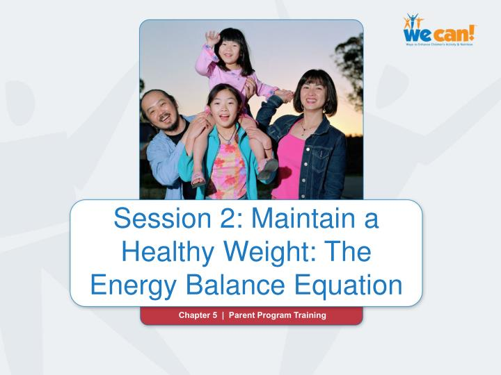 session 2 maintain a healthy weight the energy balance equation n.