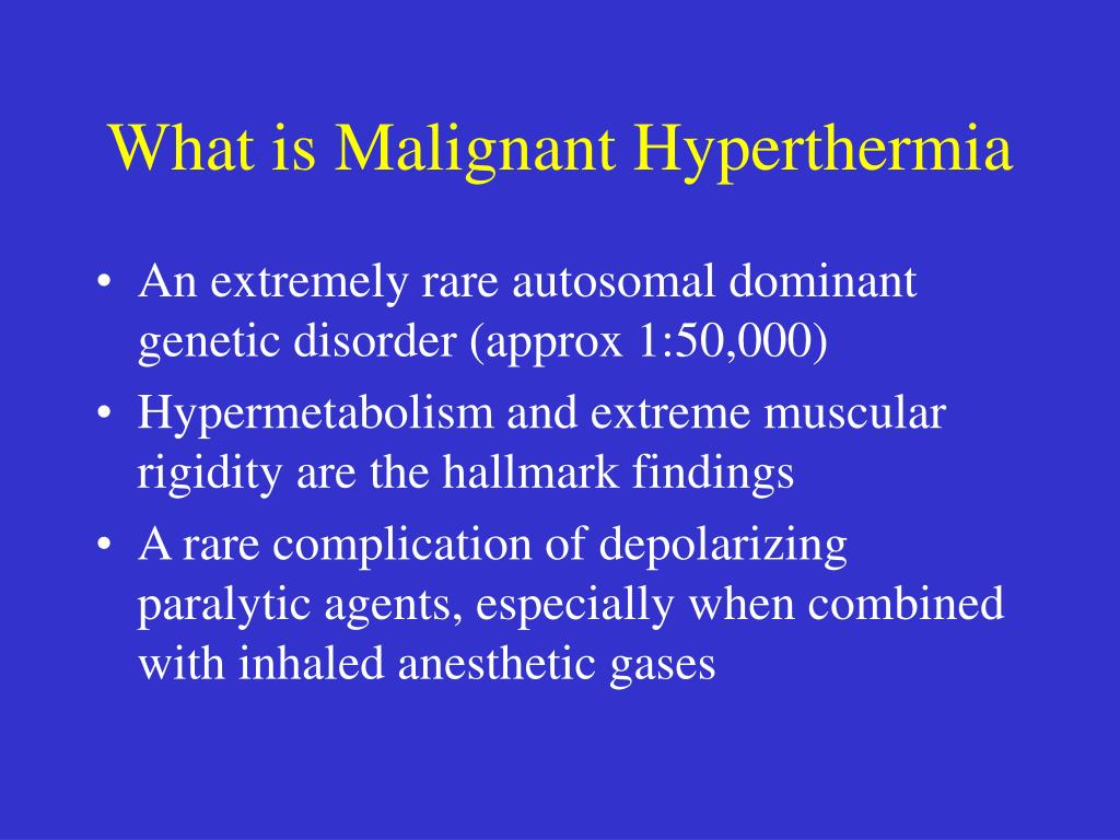 malignant hyperthermia essay Malignant hyperthermia malignant hyperthermia (mh) is a rare, inherited musculoskeletal syndrome that presents as a hypermetabolic reaction triggered by exposure to volatile anesthetic gases (eg, desflurane, enflurane, halothane, sevoflurane) or the depolarizing muscle relaxant, succinylcholine.