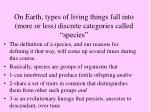 on earth types of living things fall into more or less discrete categories called species