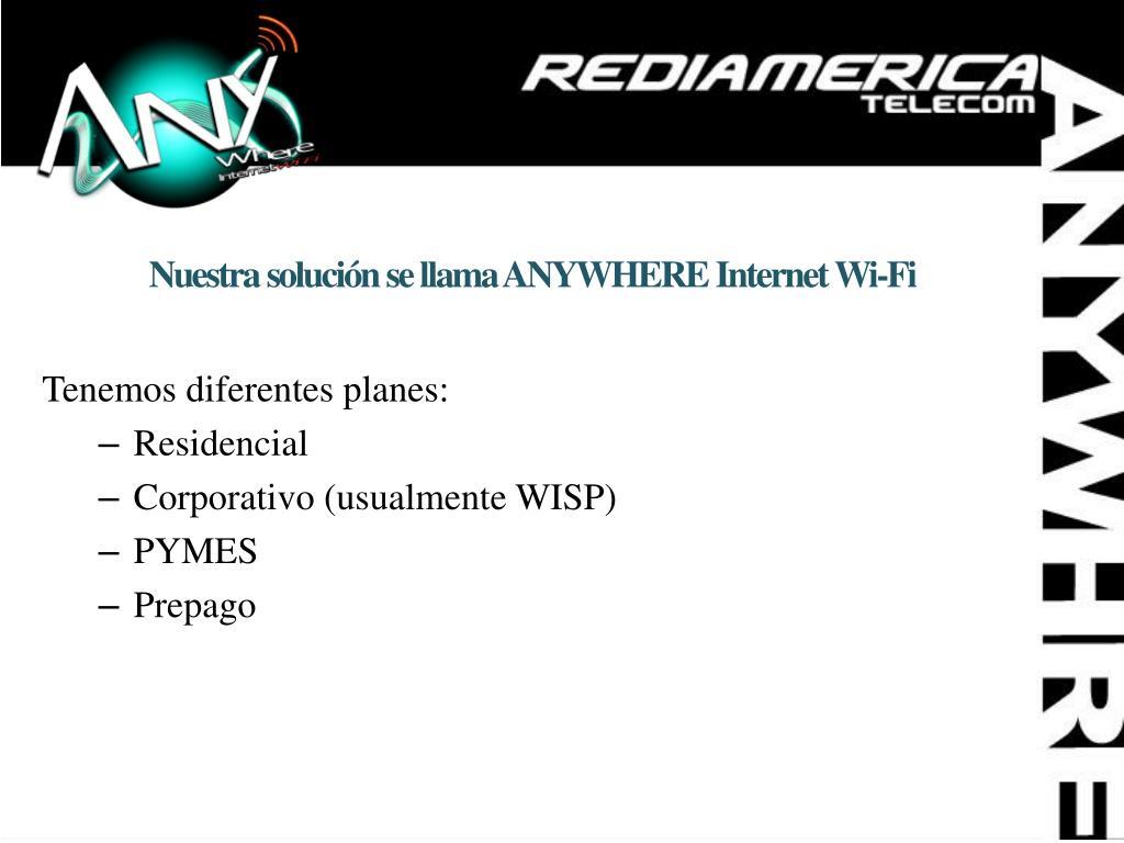 Nuestra solución se llama ANYWHERE Internet