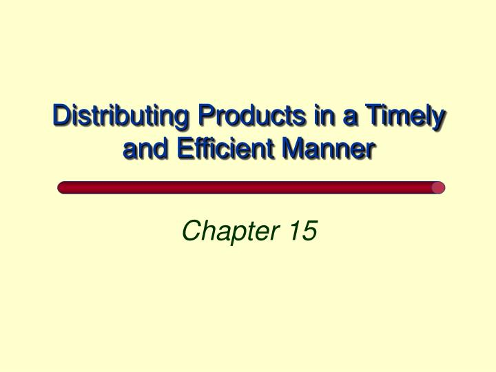 distributing products in a timely and efficient manner n.
