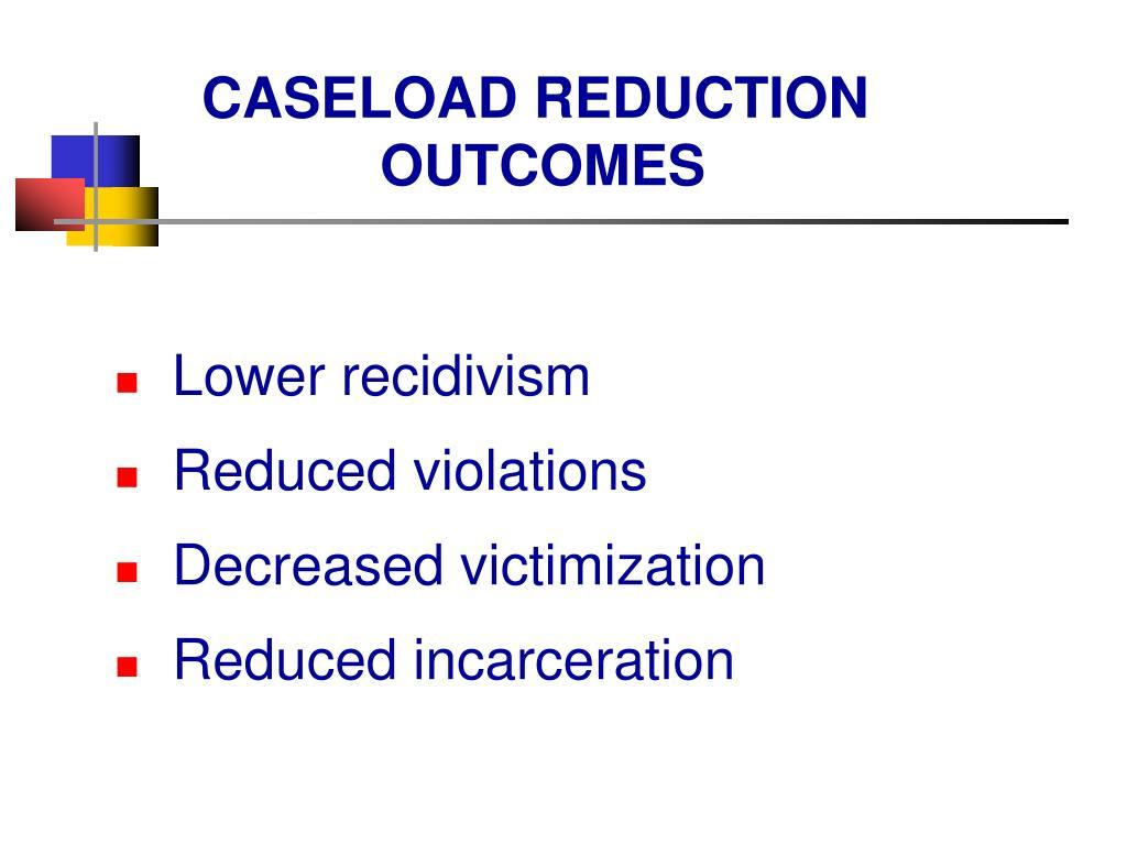 CASELOAD REDUCTION