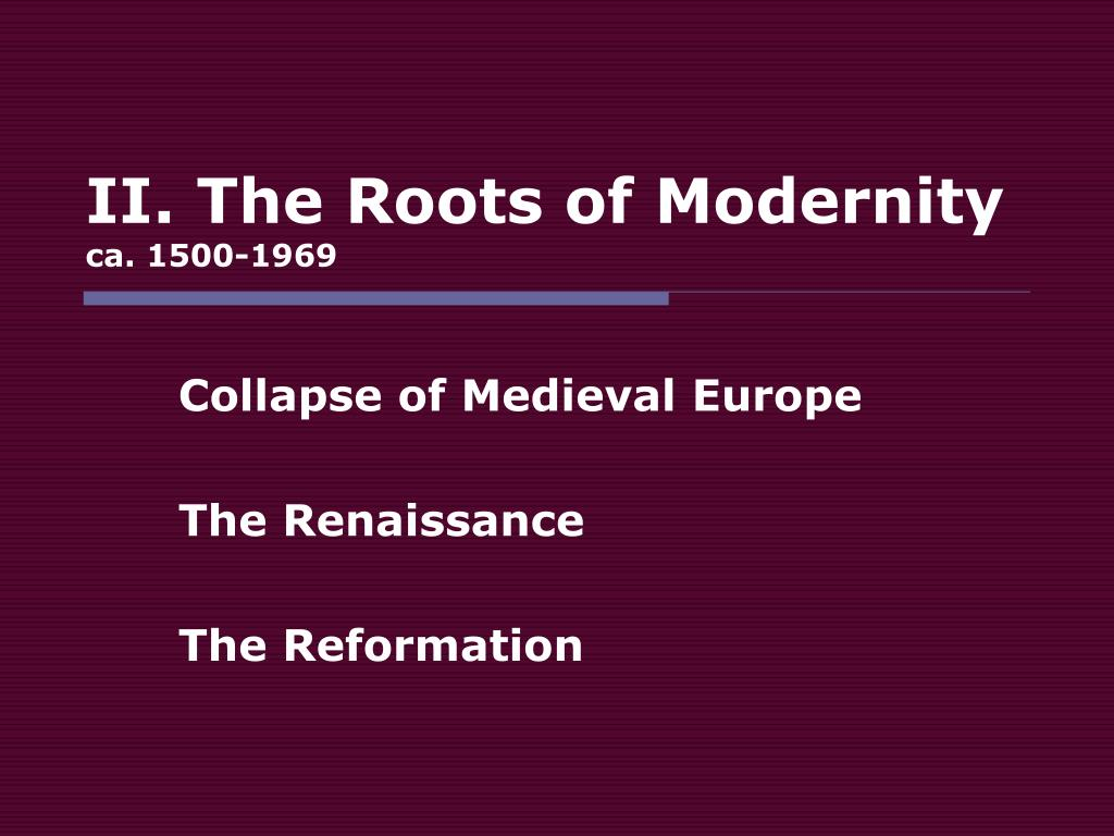II. The Roots of Modernity