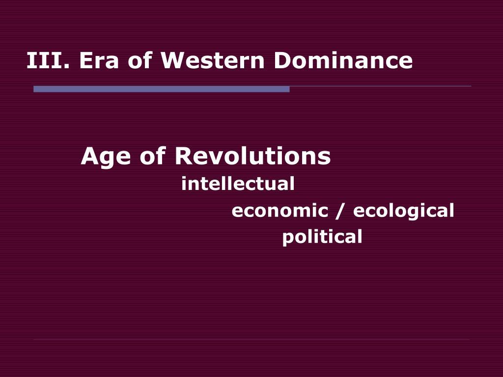 III. Era of Western Dominance