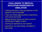 challenges to medical education addressed by simulation