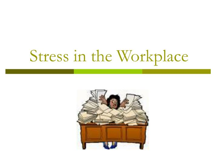 stress in the workplace n.