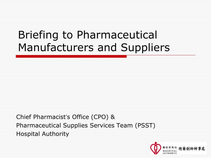 briefing to pharmaceutical manufacturers and suppliers n.