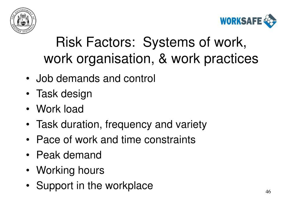 Risk Factors:  Systems of work,  work organisation, & work practices