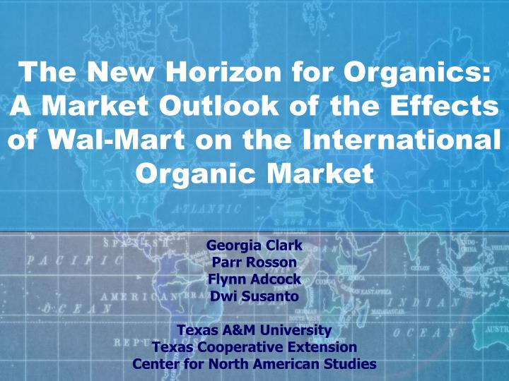 The New Horizon for Organics: A Market Outlook of the Effects of Wal-Mart on the International Organ...