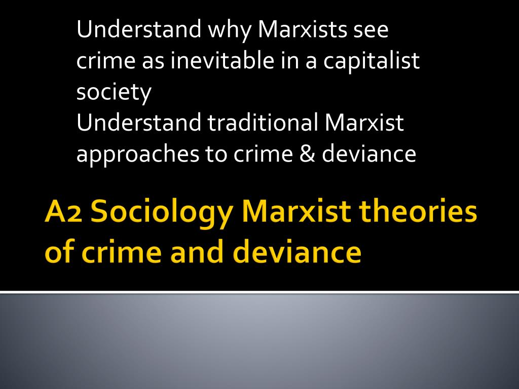 marxism and crime Brief summary of marxist explanations of crime capitalism causes crime the law benefits the rich and powerful middle and upper class crime is ignored inequality caused by capitalism causes.