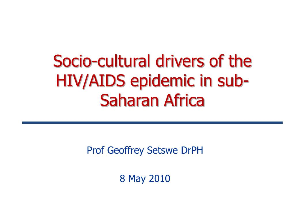 socio cultural drivers of the hiv aids epidemic in sub saharan africa l.