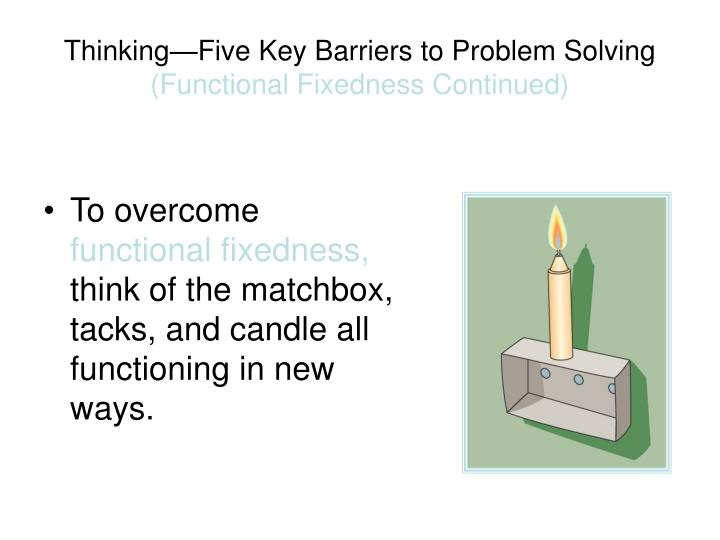 which of the following barriers to problem solving is defined as functional fixedness