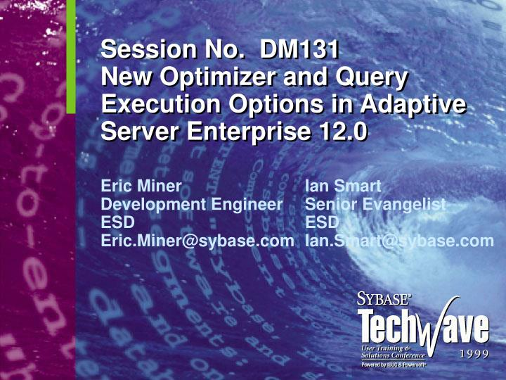 session no dm131 new optimizer and query execution options in adaptive server enterprise 12 0 n.