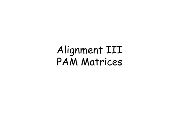 Alignment iii pam matrices