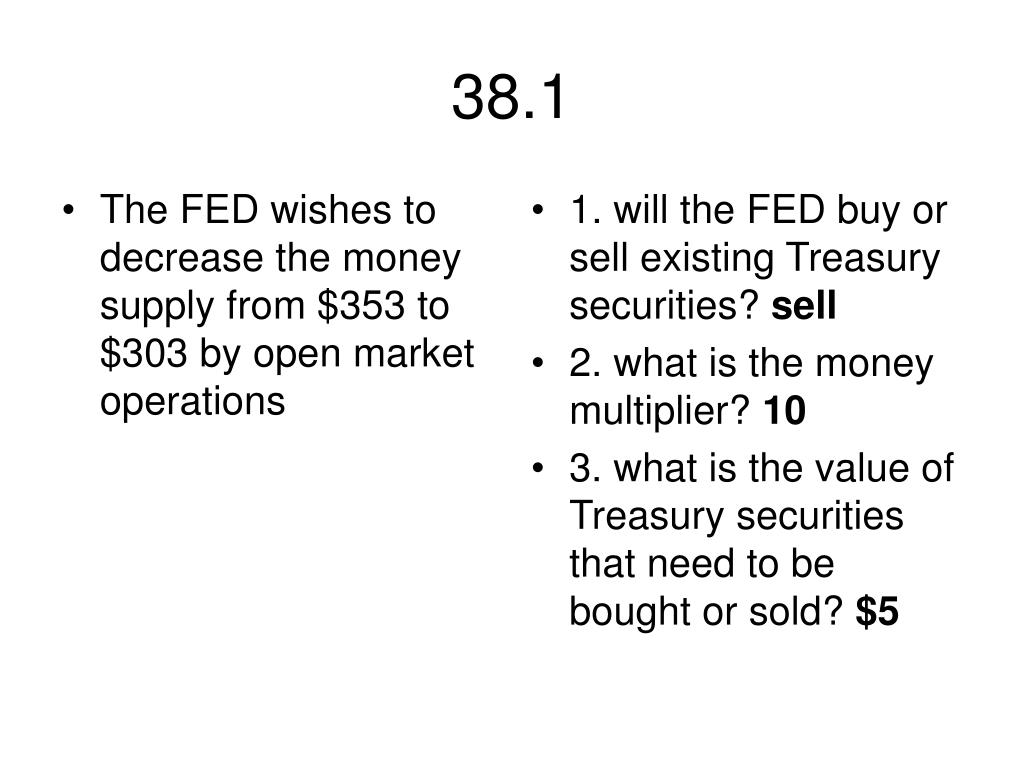 The FED wishes to decrease the money supply from $353 to $303 by open market operations
