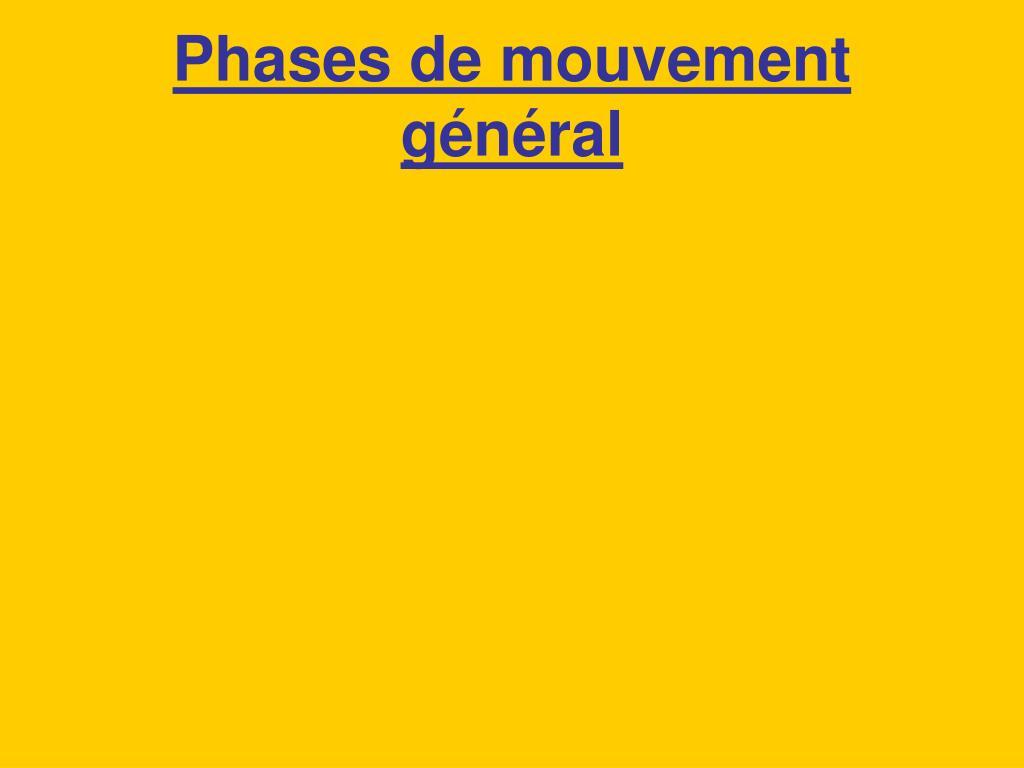 Phases de mouvement général