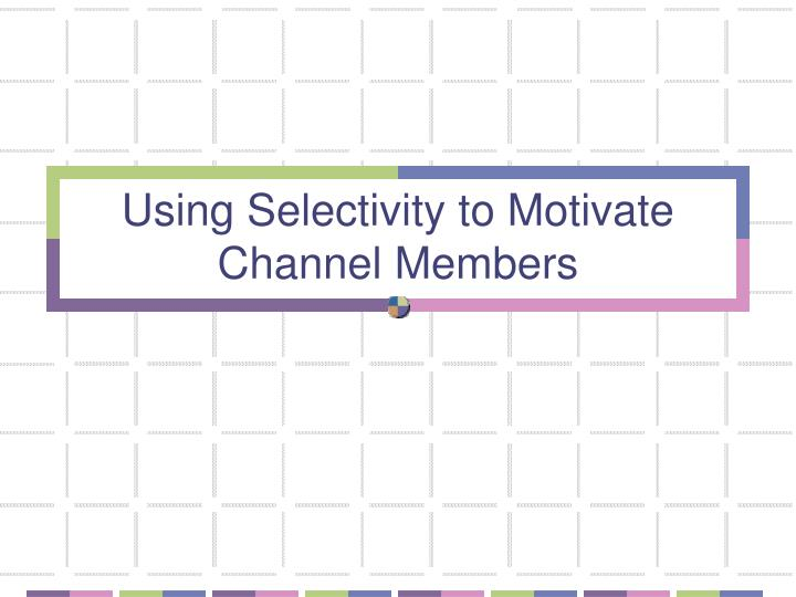 using selectivity to motivate channel members n.