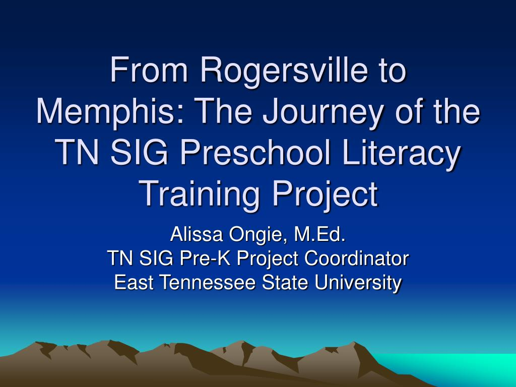 from rogersville to memphis the journey of the tn sig preschool literacy training project l.