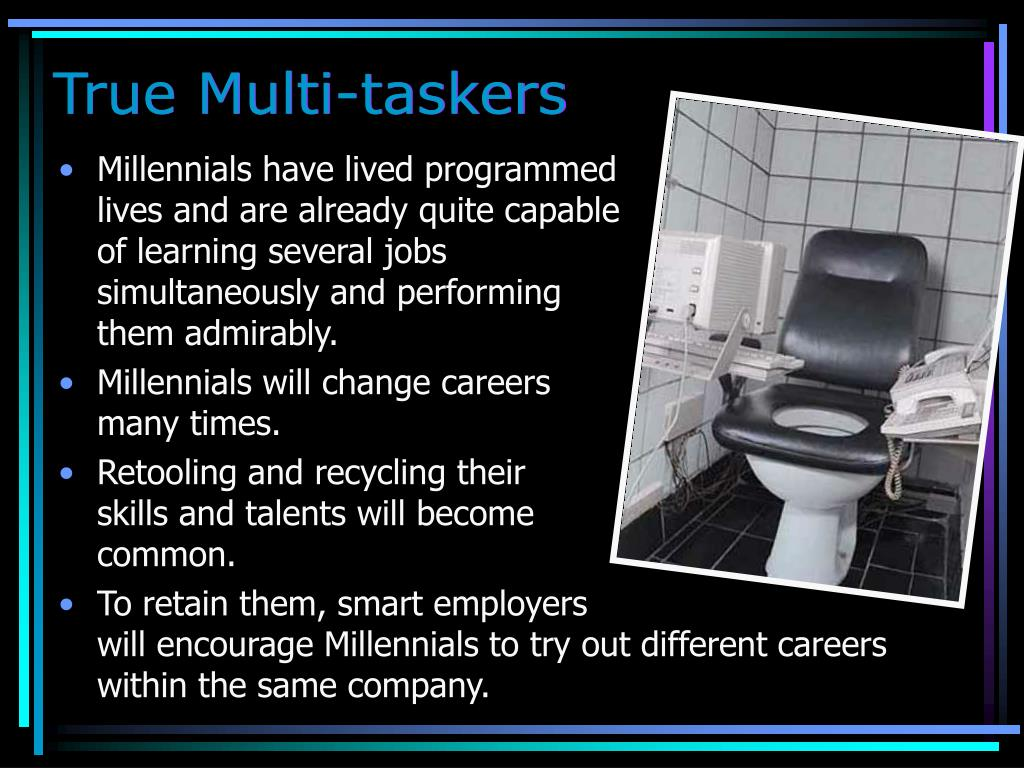 True Multi-taskers