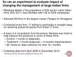 so ran an experiment to evaluate impact of changing the management of large indian firms