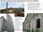 we work in tarapur because textile mills no longer exist in mumbai