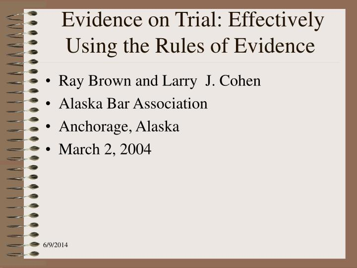Evidence on trial effectively using the rules of evidence