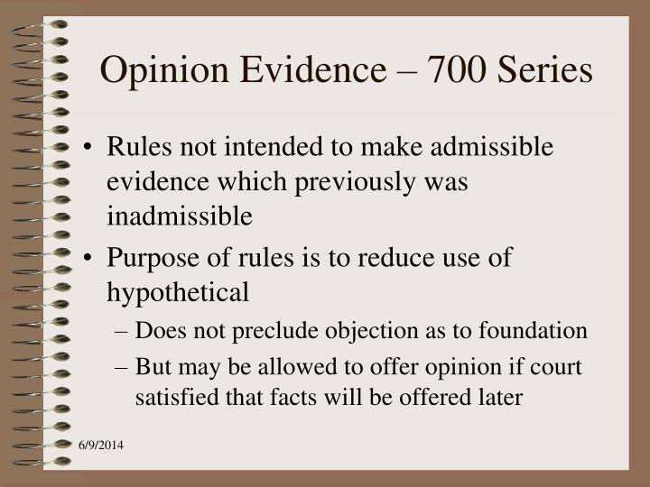 Opinion Evidence – 700 Series