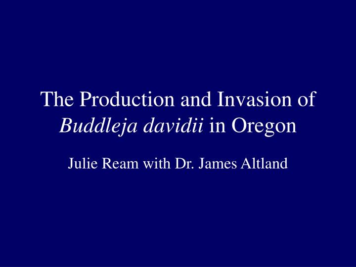 the production and invasion of buddleja davidii in oregon n.