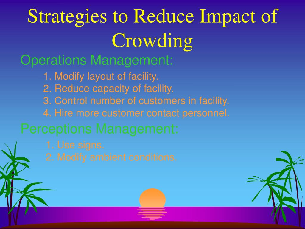 Strategies to Reduce Impact of Crowding