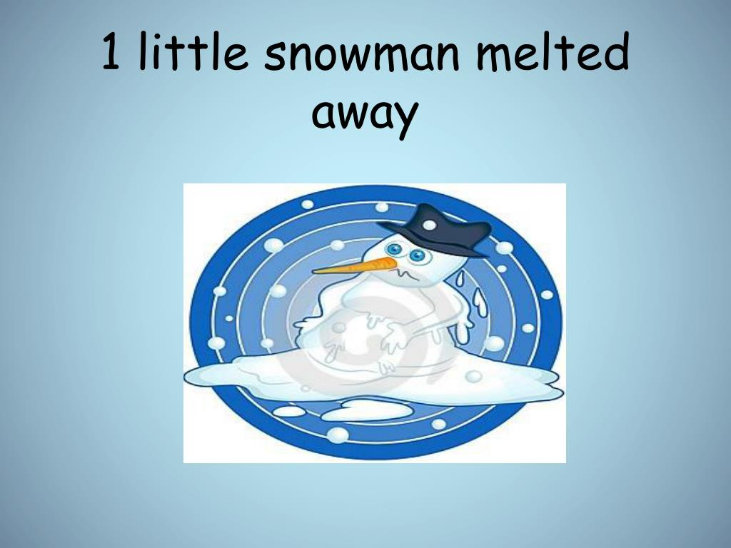 1 little snowman melted away