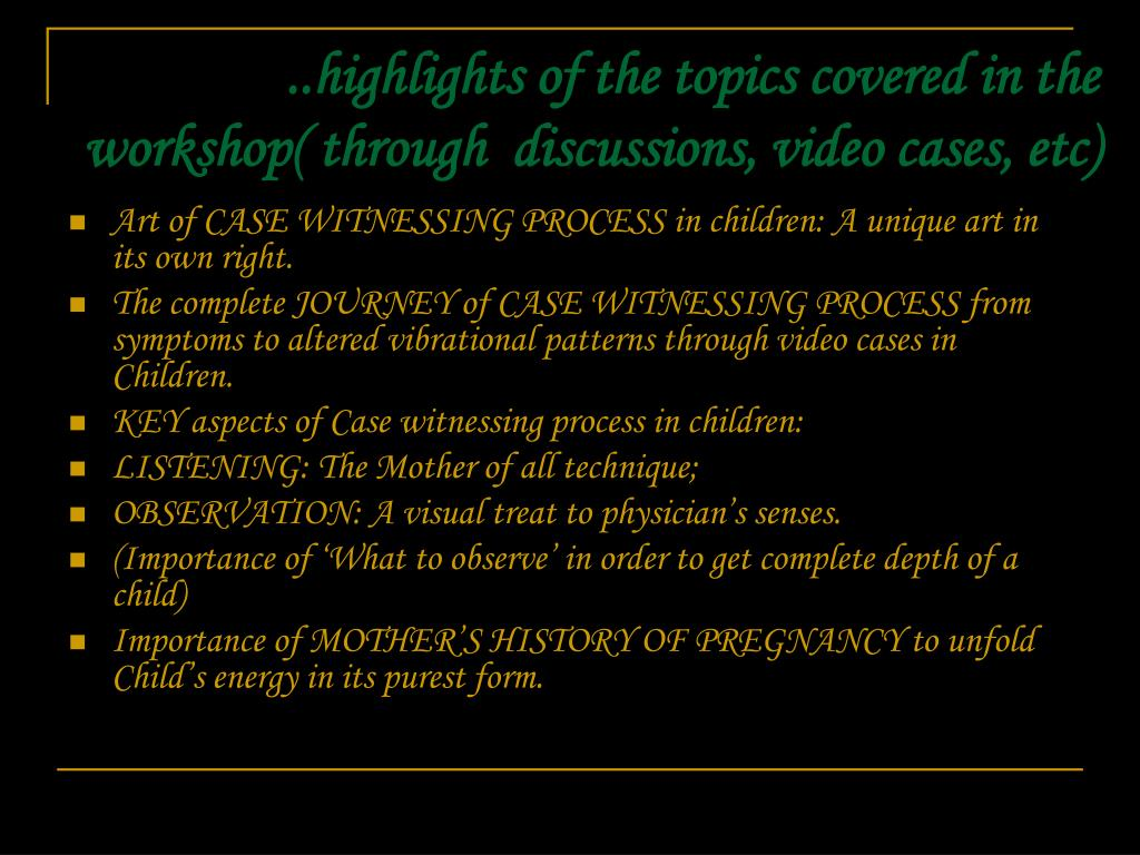 ..highlights of the topics covered in the workshop( through  discussions, video cases, etc)