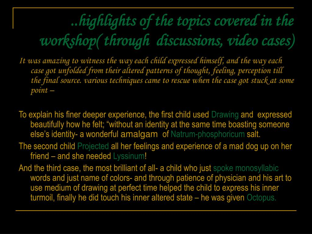 ..highlights of the topics covered in the workshop( through  discussions, video cases)