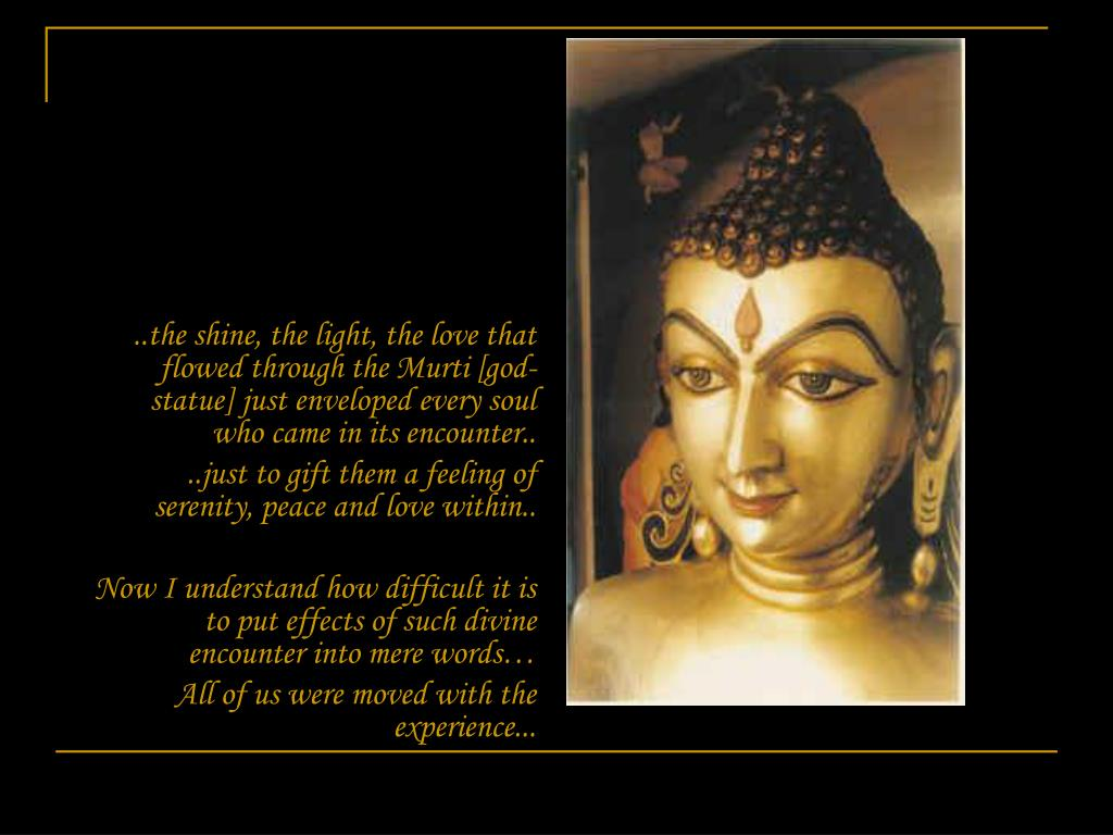 ..the shine, the light, the love that flowed through the Murti [god-statue] just enveloped every soul who came in its encounter..