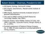 robert shields chairman president ceo