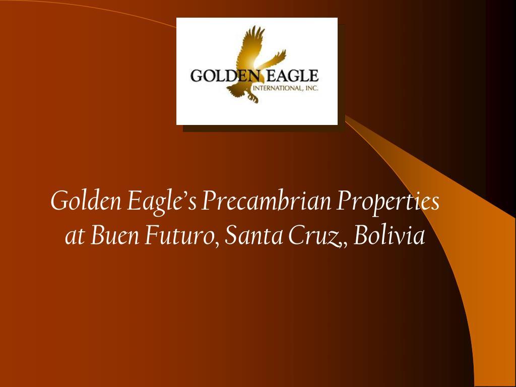 Golden Eagle's Precambrian Properties at Buen Futuro, Santa Cruz,, Bolivia