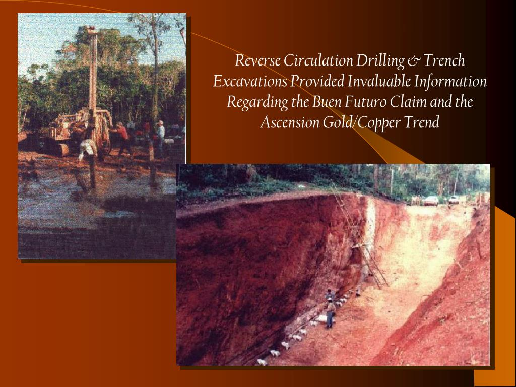 Reverse Circulation Drilling & Trench Excavations Provided Invaluable Information Regarding the Buen Futuro Claim and the Ascension Gold/Copper Trend