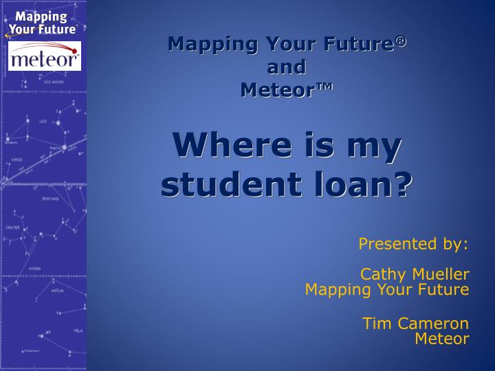 mapping your future and meteor where is my student loan n.