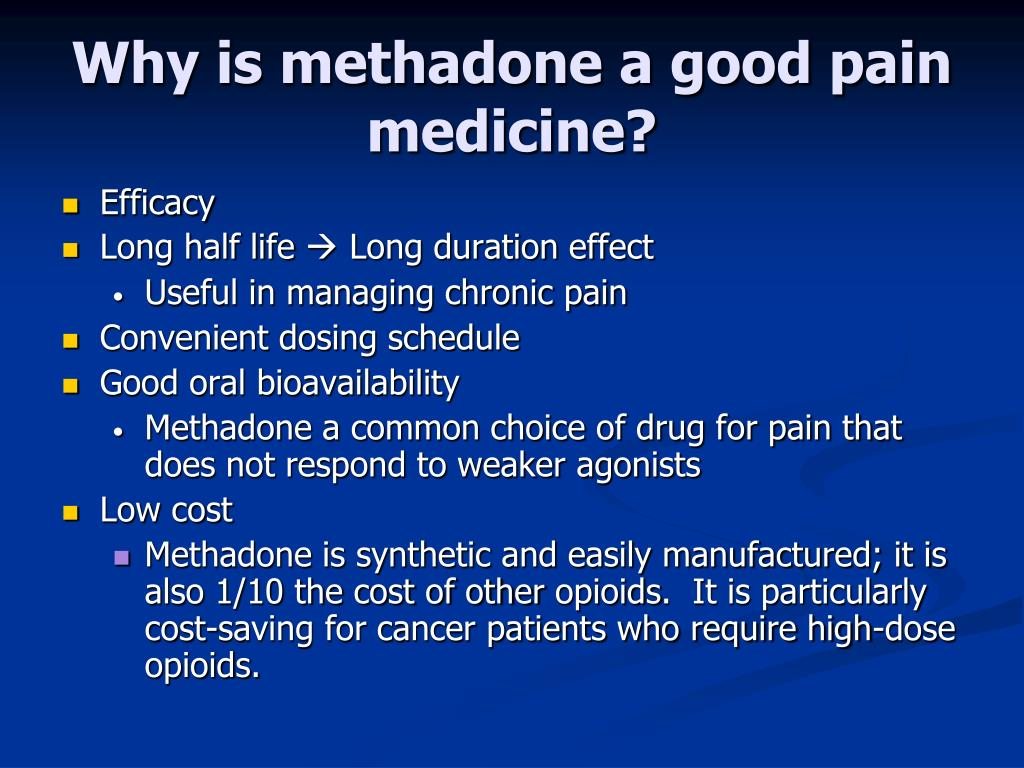 Why is methadone a good pain medicine?
