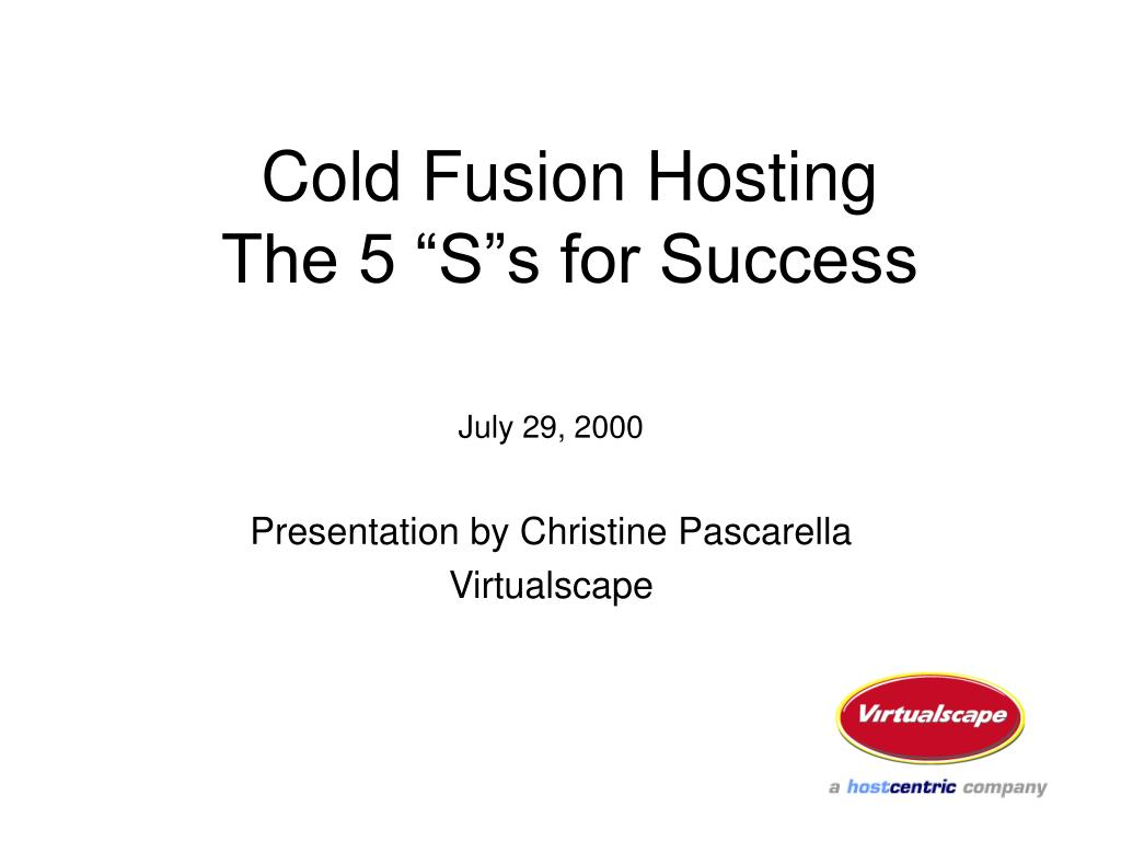 cold fusion hosting the 5 s s for success l.