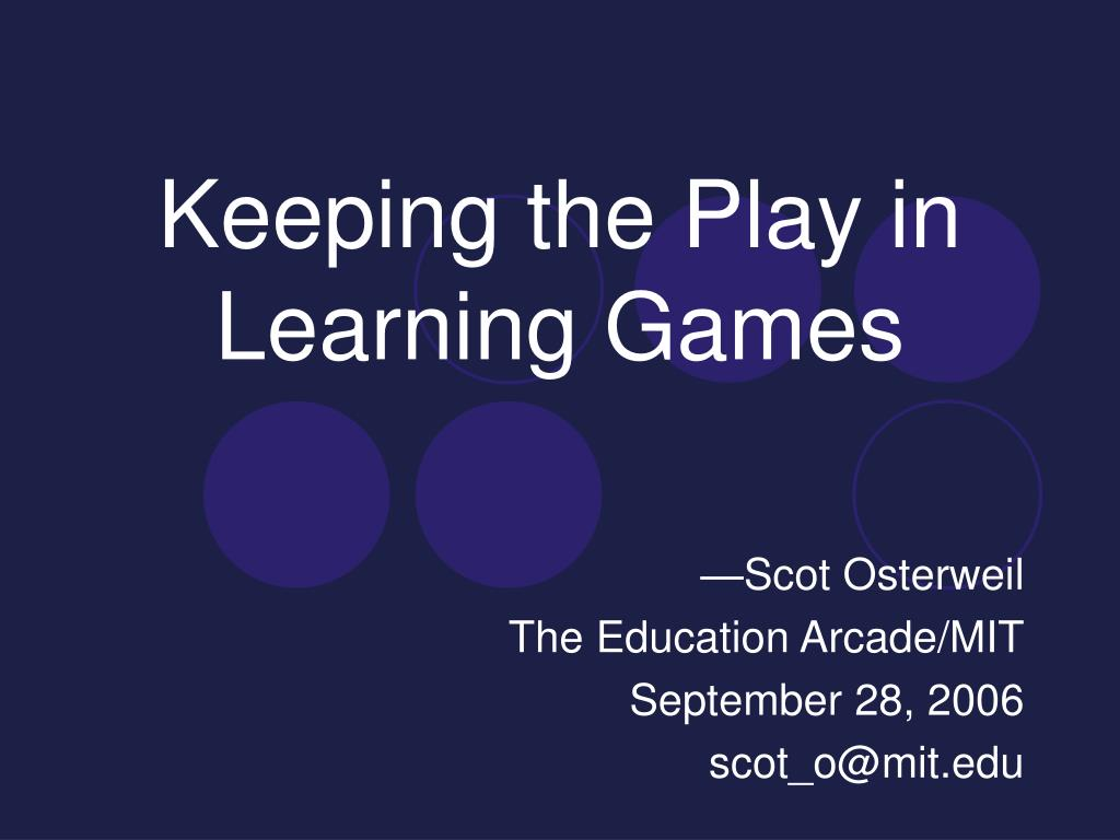 keeping the play in learning games l.